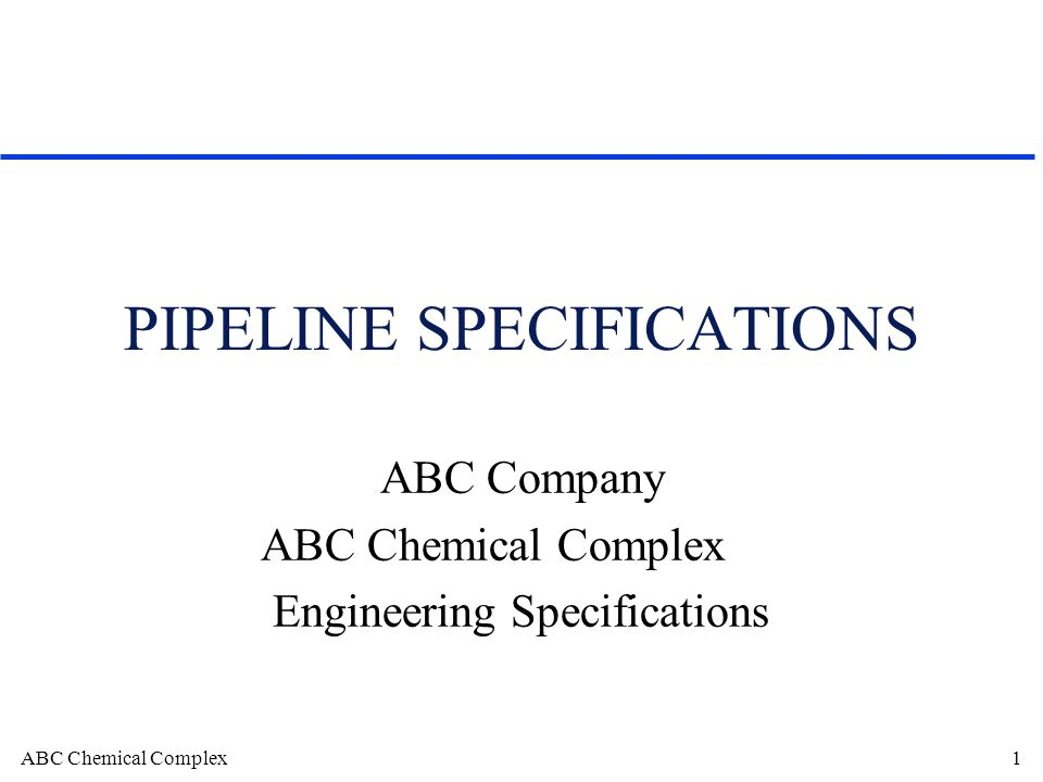 ABC Chemical Complex1 PIPELINE SPECIFICATIONS ABC Company ABC Chemical Complex Engineering Specifications