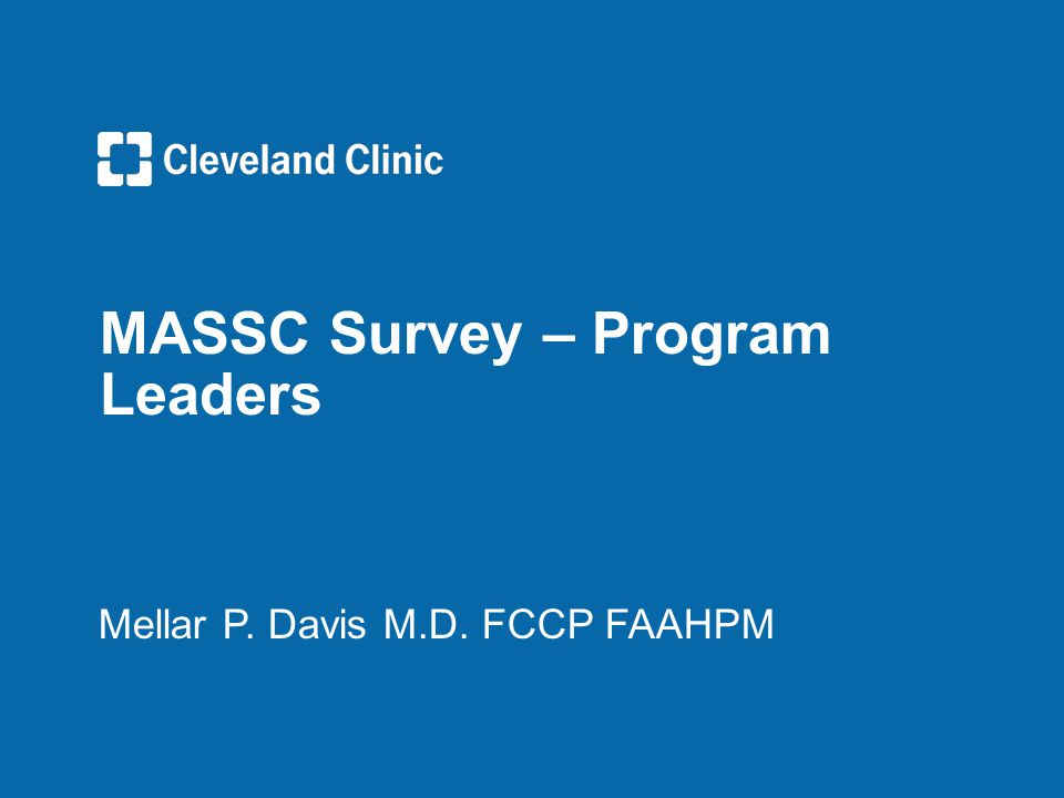 MASSC Survey – Program Leaders Mellar P. Davis M.D. FCCP FAAHPM