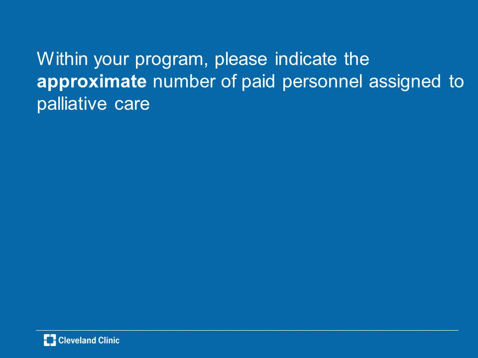 Within your program, please indicate the approximate number of paid personnel assigned to palliative care