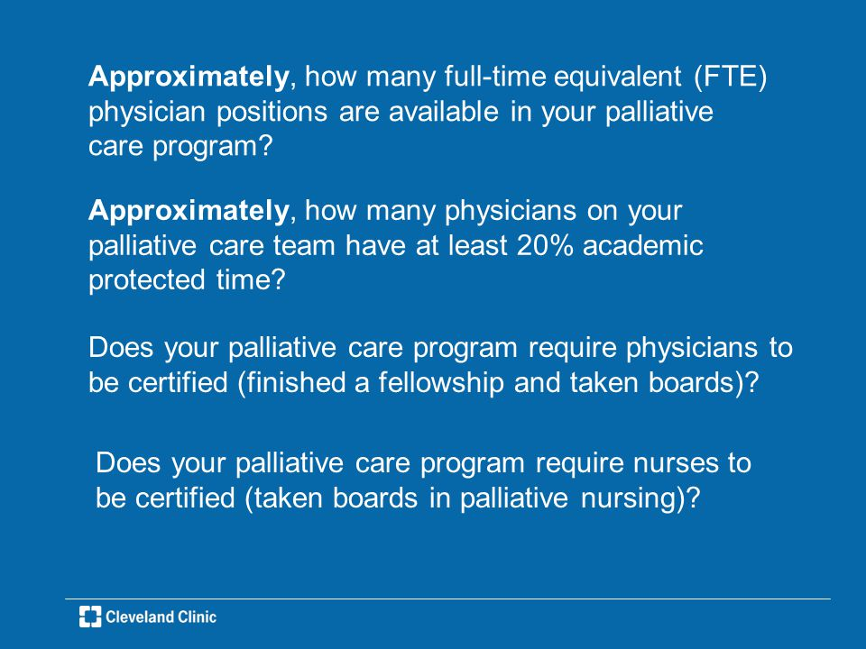Approximately, how many full-time equivalent (FTE) physician positions are available in your palliative care program.