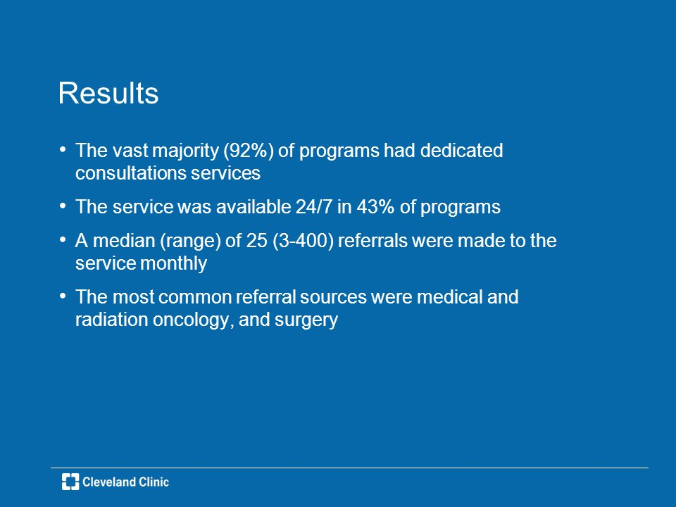 Results The vast majority (92%) of programs had dedicated consultations services The service was available 24/7 in 43% of programs A median (range) of 25 (3-400) referrals were made to the service monthly The most common referral sources were medical and radiation oncology, and surgery