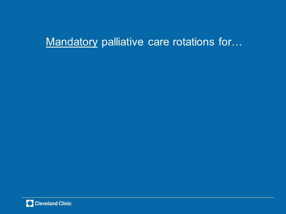 Mandatory palliative care rotations for…