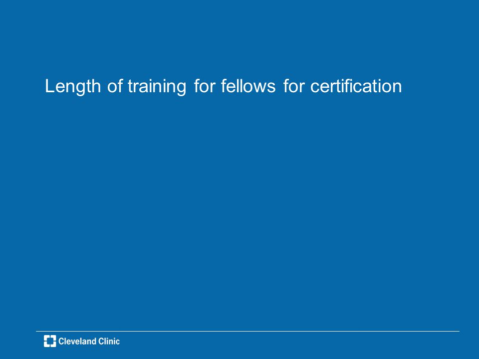 Length of training for fellows for certification