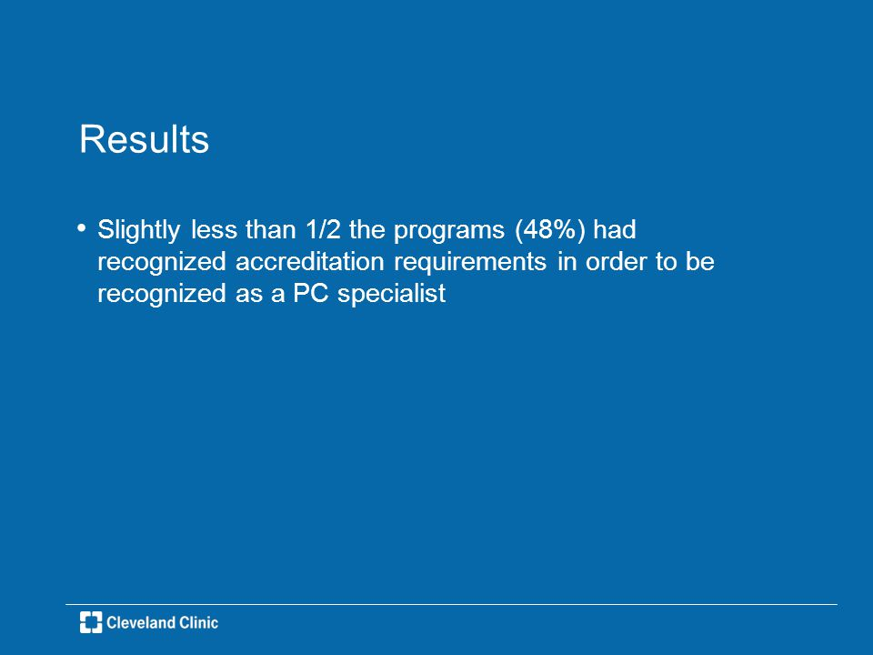 Results Slightly less than 1/2 the programs (48%) had recognized accreditation requirements in order to be recognized as a PC specialist