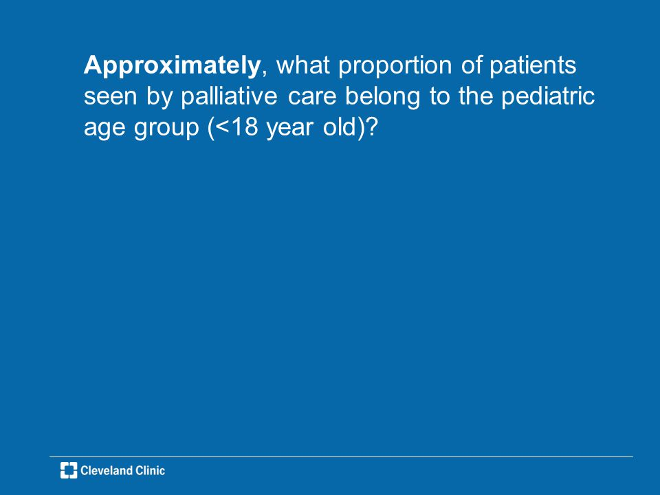 Approximately, what proportion of patients seen by palliative care belong to the pediatric age group (<18 year old)?