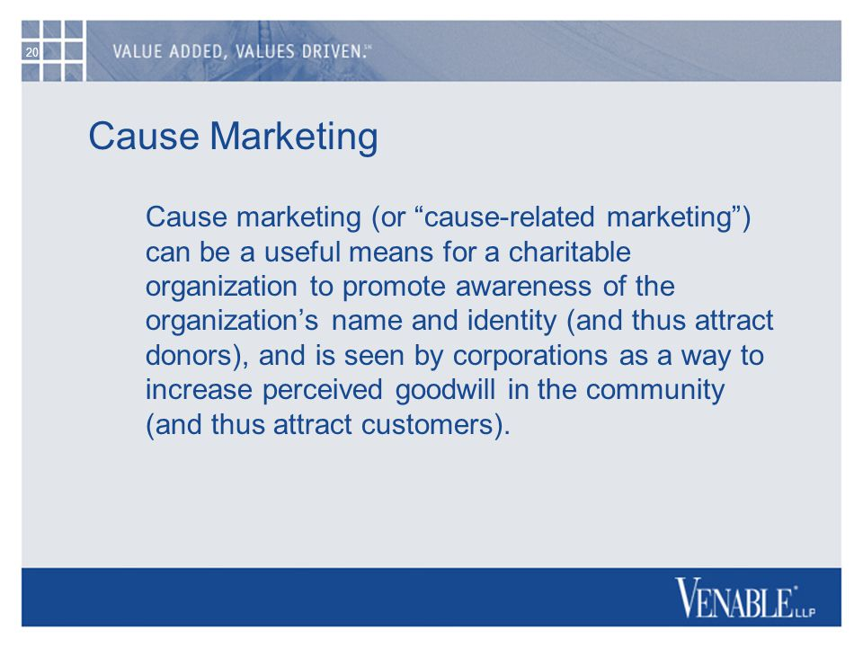 "20 Cause Marketing Cause marketing (or ""cause-related marketing"") can be a useful means for a charitable organization to promote awareness of the orga"