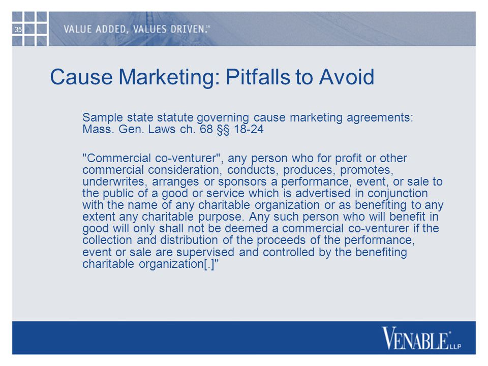 35 Cause Marketing: Pitfalls to Avoid Sample state statute governing cause marketing agreements: Mass. Gen. Laws ch. 68 §§ 18-24