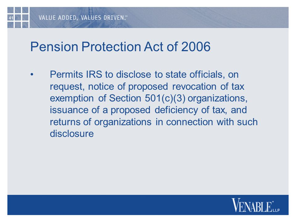 41 Pension Protection Act of 2006 Permits IRS to disclose to state officials, on request, notice of proposed revocation of tax exemption of Section 50