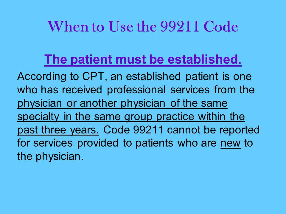 When to Use the 99211 Code The patient must be established.
