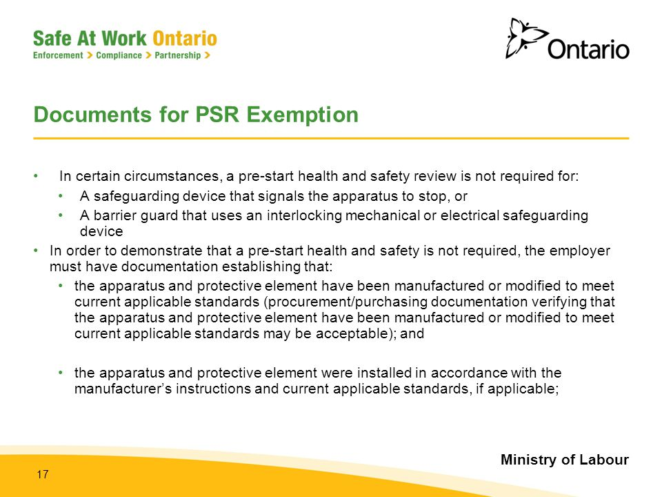 Ministry of Labour 17 Documents for PSR Exemption In certain circumstances, a pre-start health and safety review is not required for: A safeguarding d