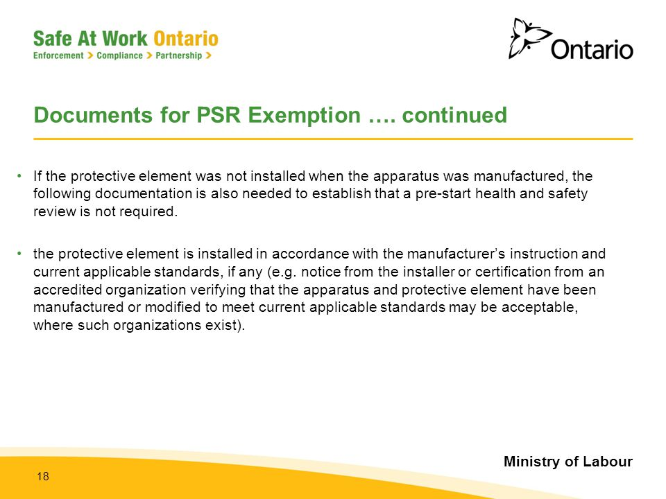 Ministry of Labour 18 Documents for PSR Exemption …. continued If the protective element was not installed when the apparatus was manufactured, the fo