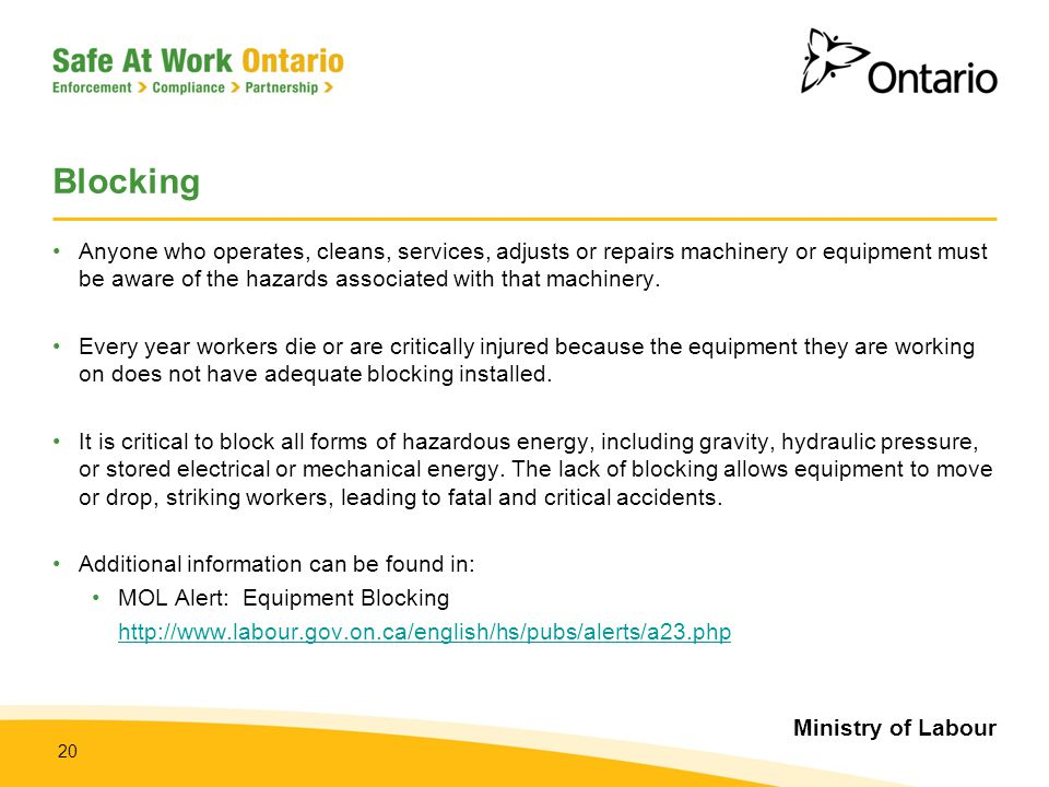 Ministry of Labour 20 Blocking Anyone who operates, cleans, services, adjusts or repairs machinery or equipment must be aware of the hazards associate