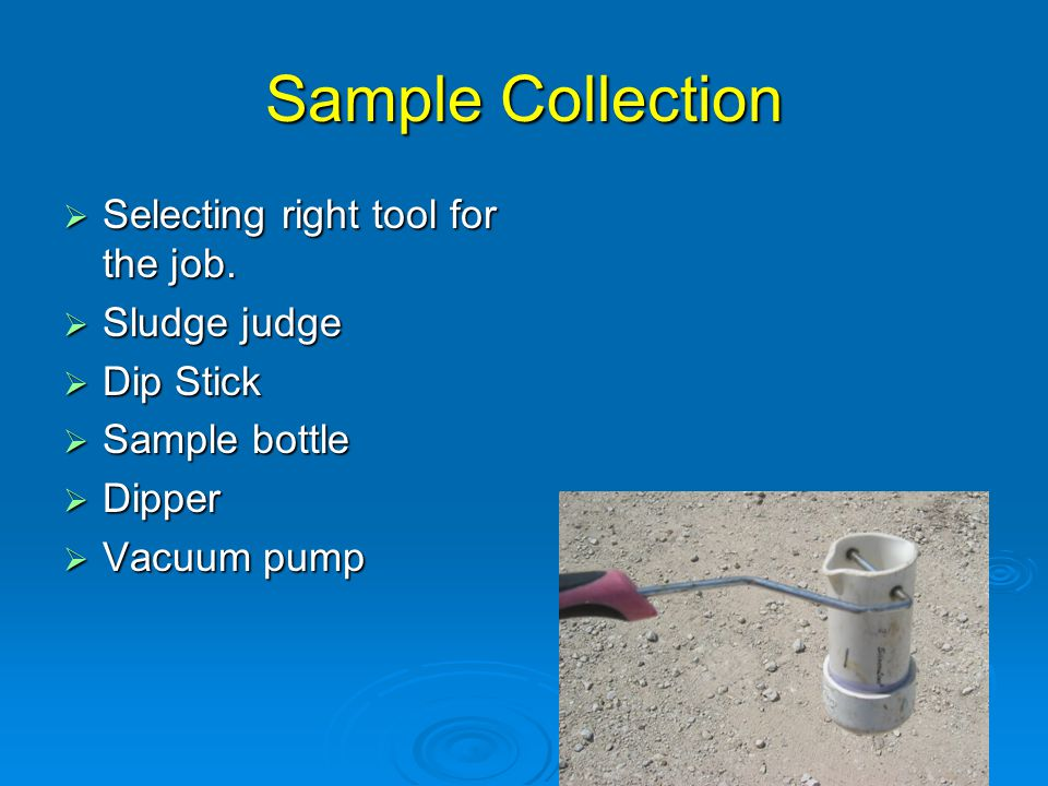 Sample Collection  Selecting right tool for the job.