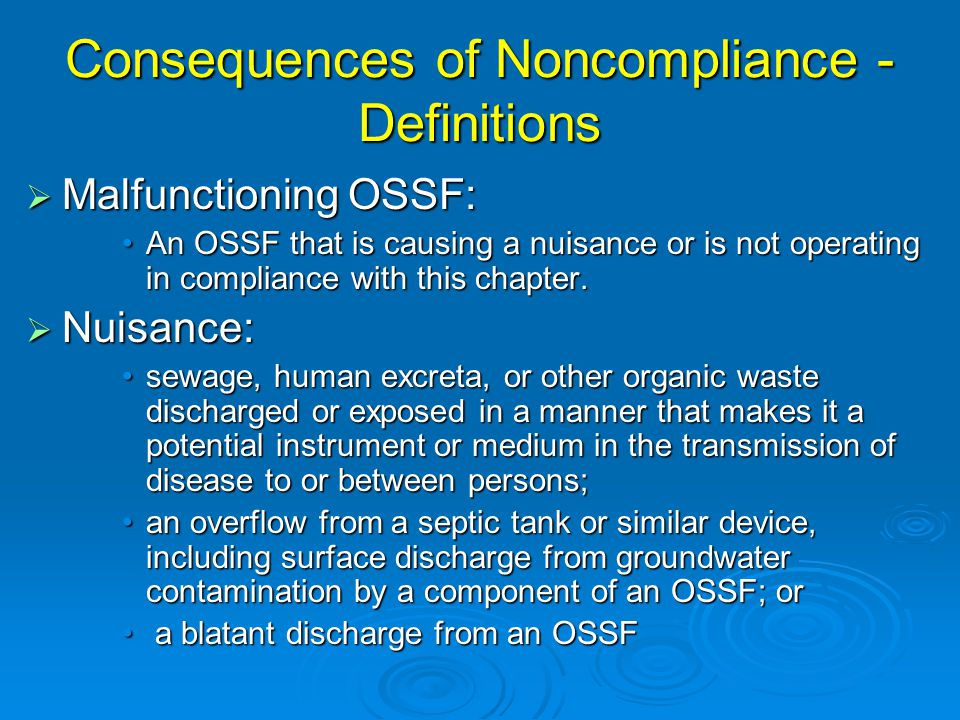 Consequences of Noncompliance - Definitions  Malfunctioning OSSF: An OSSF that is causing a nuisance or is not operating in compliance with this chapter.An OSSF that is causing a nuisance or is not operating in compliance with this chapter.