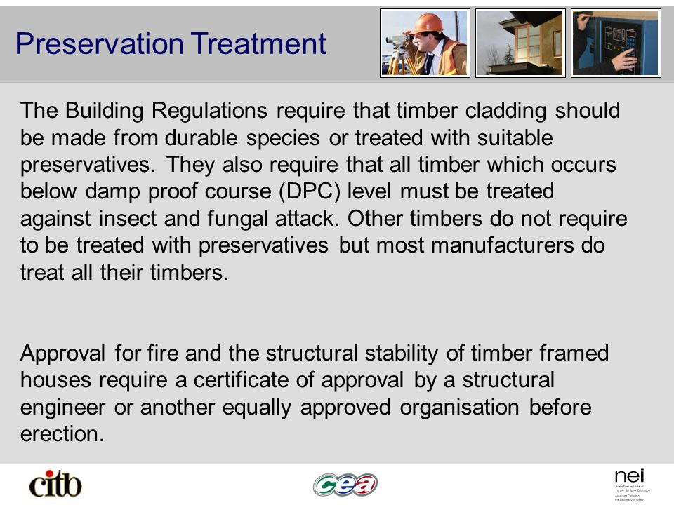 Preservation Treatment The Building Regulations require that timber cladding should be made from durable species or treated with suitable preservative