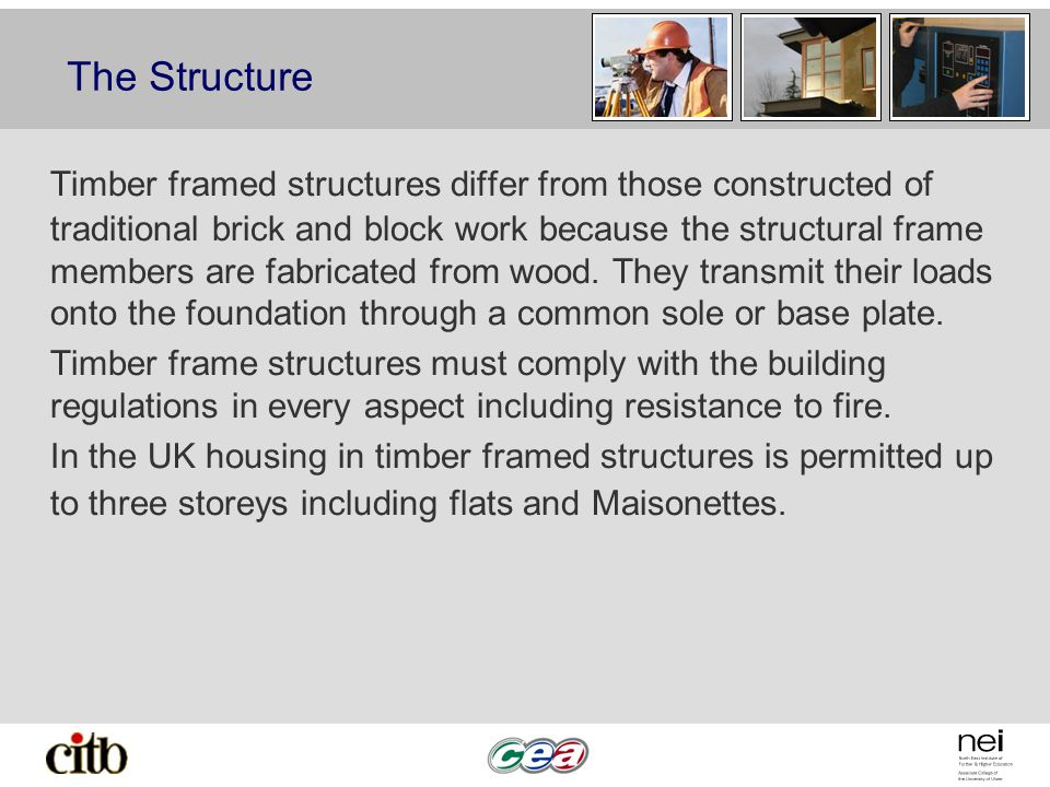 The Structure Timber framed structures differ from those constructed of traditional brick and block work because the structural frame members are fabr
