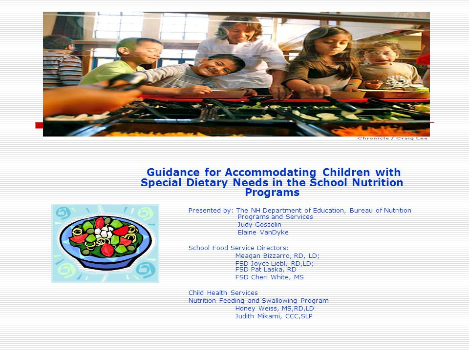 Guidance for Accommodating Children with Special Dietary Needs in the School Nutrition Programs Presented by: The NH Department of Education, Bureau o