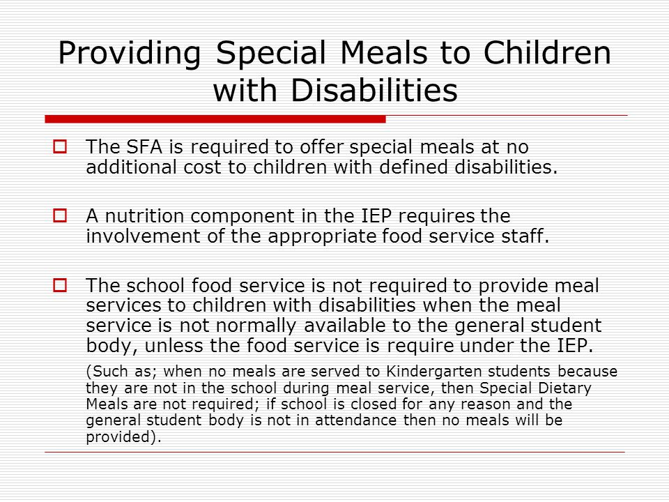 Providing Special Meals to Children with Disabilities  The SFA is required to offer special meals at no additional cost to children with defined disa