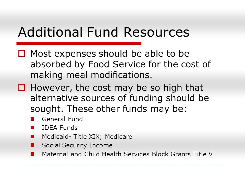 Additional Fund Resources  Most expenses should be able to be absorbed by Food Service for the cost of making meal modifications.  However, the cost
