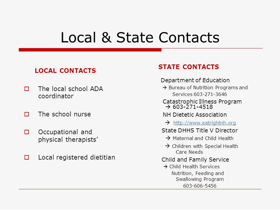 Local & State Contacts LOCAL CONTACTS  The local school ADA coordinator  The school nurse  Occupational and physical therapists'  Local registered