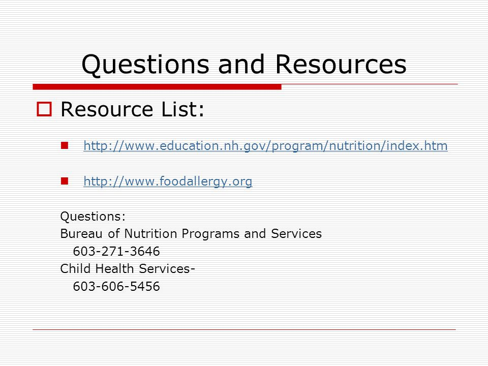 Questions and Resources  Resource List: http://www.education.nh.gov/program/nutrition/index.htm http://www.foodallergy.org Questions: Bureau of Nutri
