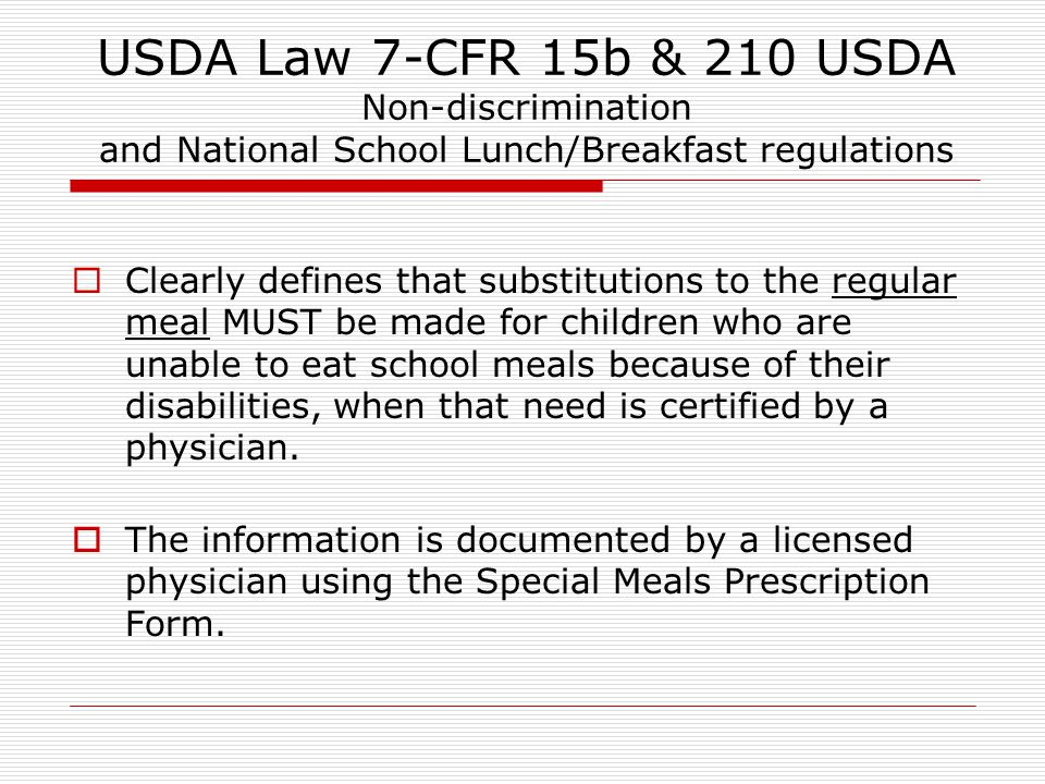 USDA Law 7-CFR 15b & 210 USDA Non-discrimination and National School Lunch/Breakfast regulations  Clearly defines that substitutions to the regular m