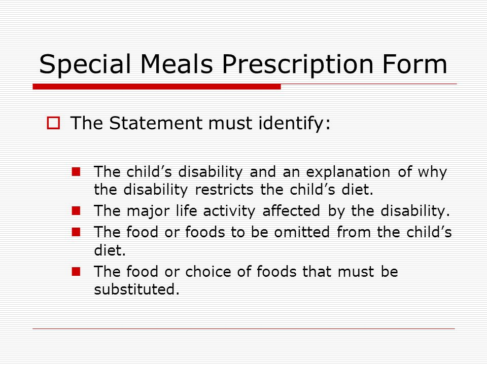 Special Meals Prescription Form  The Statement must identify: The child's disability and an explanation of why the disability restricts the child's d