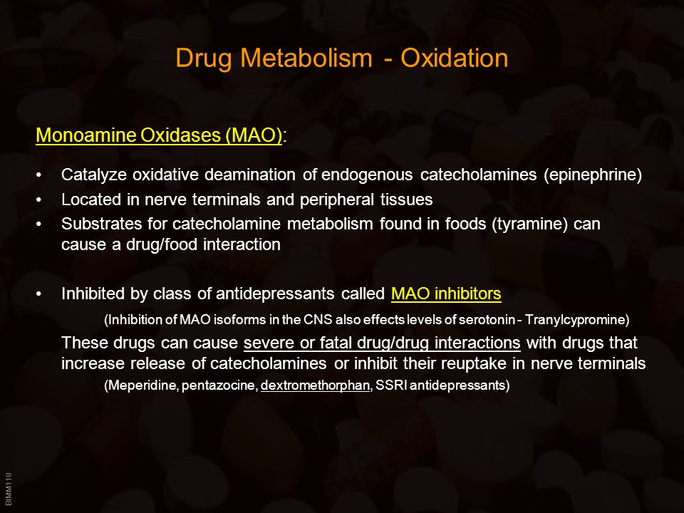 BIMM118 Drug Metabolism - Oxidation Monoamine Oxidases (MAO): Catalyze oxidative deamination of endogenous catecholamines (epinephrine) Located in ner