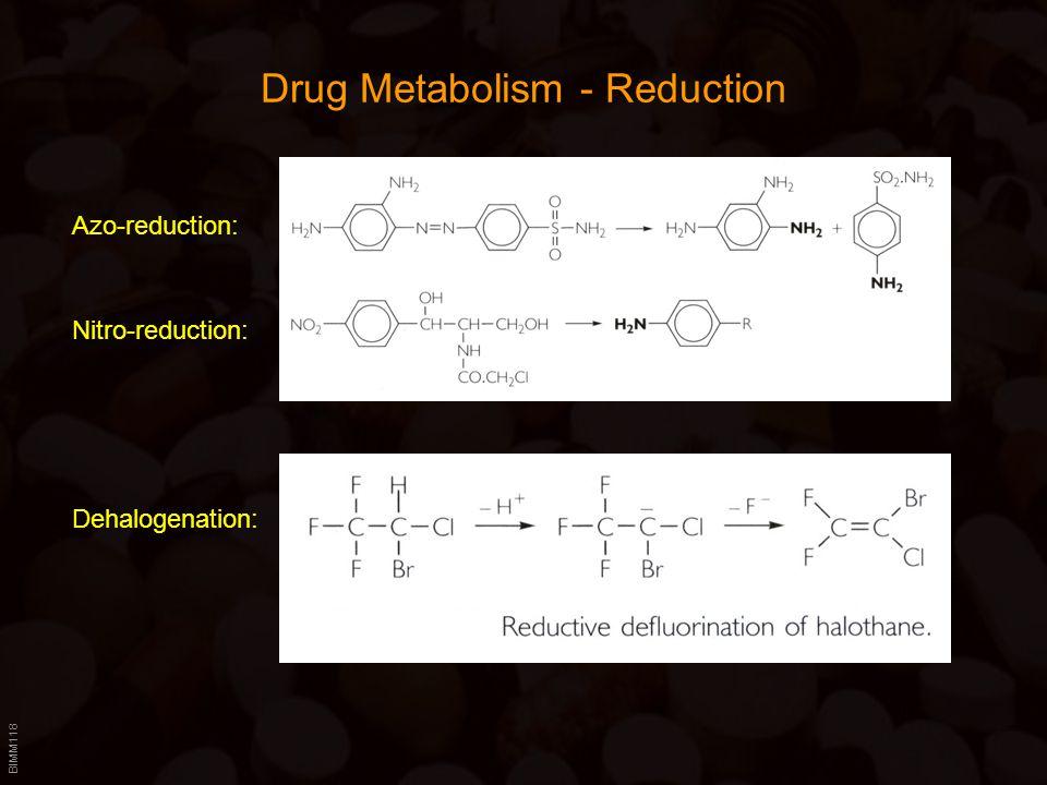 BIMM118 Drug Metabolism - Reduction Azo-reduction: Nitro-reduction: Dehalogenation: