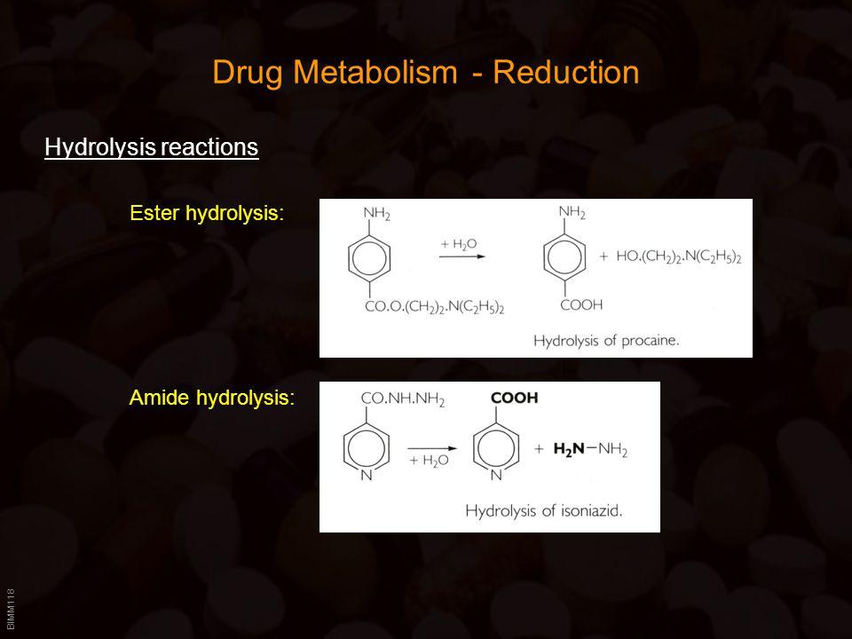 BIMM118 Drug Metabolism - Reduction Hydrolysis reactions Ester hydrolysis: Amide hydrolysis:
