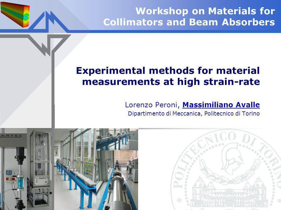 Experimental methods for material measurements at high strain-rate Lorenzo Peroni, Massimiliano Avalle Dipartimento di Meccanica, Politecnico di Torin
