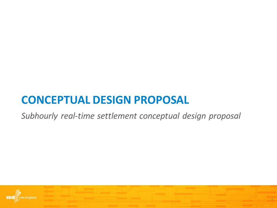 CONCEPTUAL DESIGN PROPOSAL Subhourly real-time settlement conceptual design proposal 7
