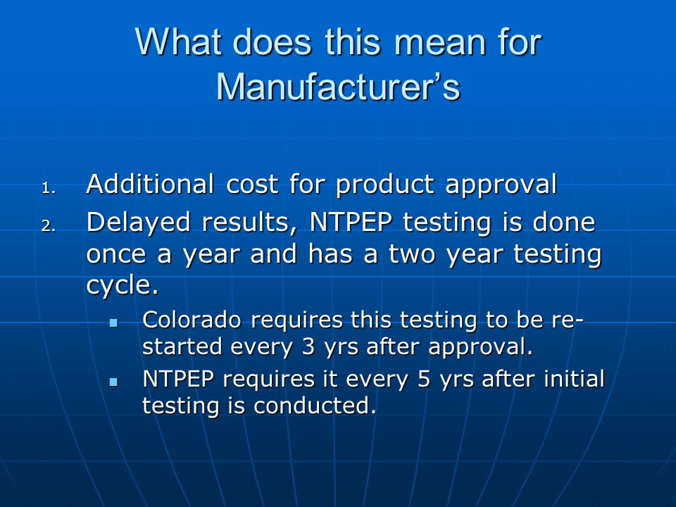 What does this mean for Manufacturer's 1. Additional cost for product approval 2.