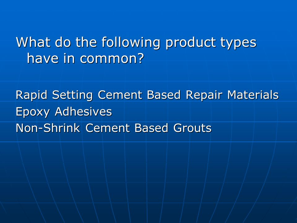 What do the following product types have in common? Rapid Setting Cement Based Repair Materials Epoxy Adhesives Non-Shrink Cement Based Grouts