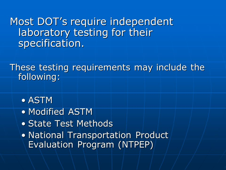 Most DOT's require independent laboratory testing for their specification. These testing requirements may include the following: ASTMASTM Modified AST