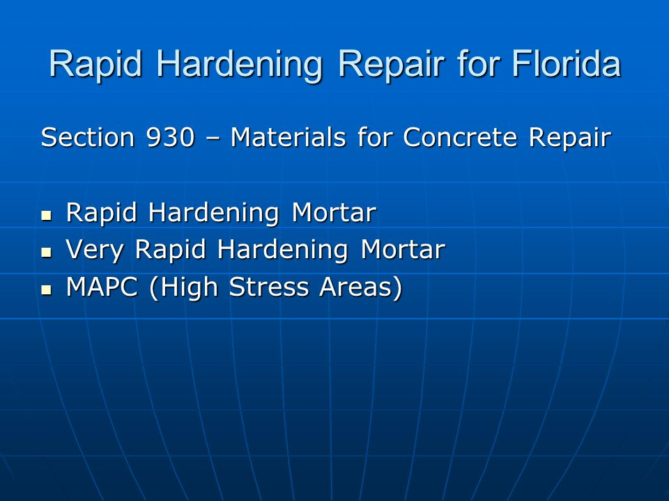 Rapid Hardening Repair for Florida Section 930 – Materials for Concrete Repair Rapid Hardening Mortar Rapid Hardening Mortar Very Rapid Hardening Mortar Very Rapid Hardening Mortar MAPC (High Stress Areas) MAPC (High Stress Areas)