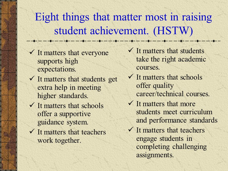 Eight things that matter most in raising student achievement. (HSTW) It matters that students take the right academic courses. It matters that schools