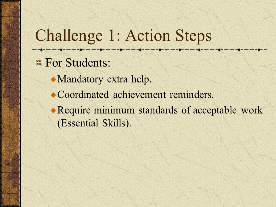 Challenge 1: Action Steps For Students: Mandatory extra help.