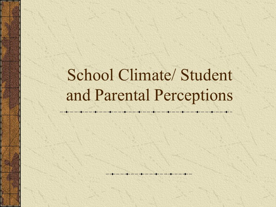 School Climate/ Student and Parental Perceptions