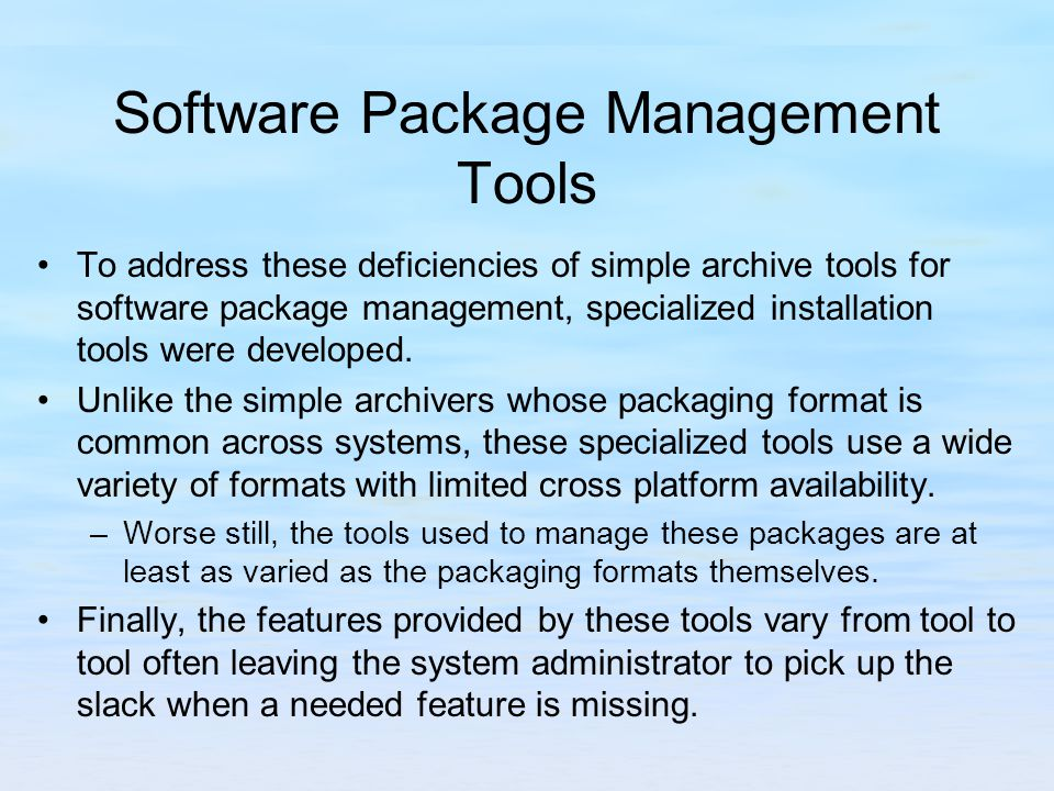 Software Package Management Tools To address these deficiencies of simple archive tools for software package management, specialized installation tools were developed.