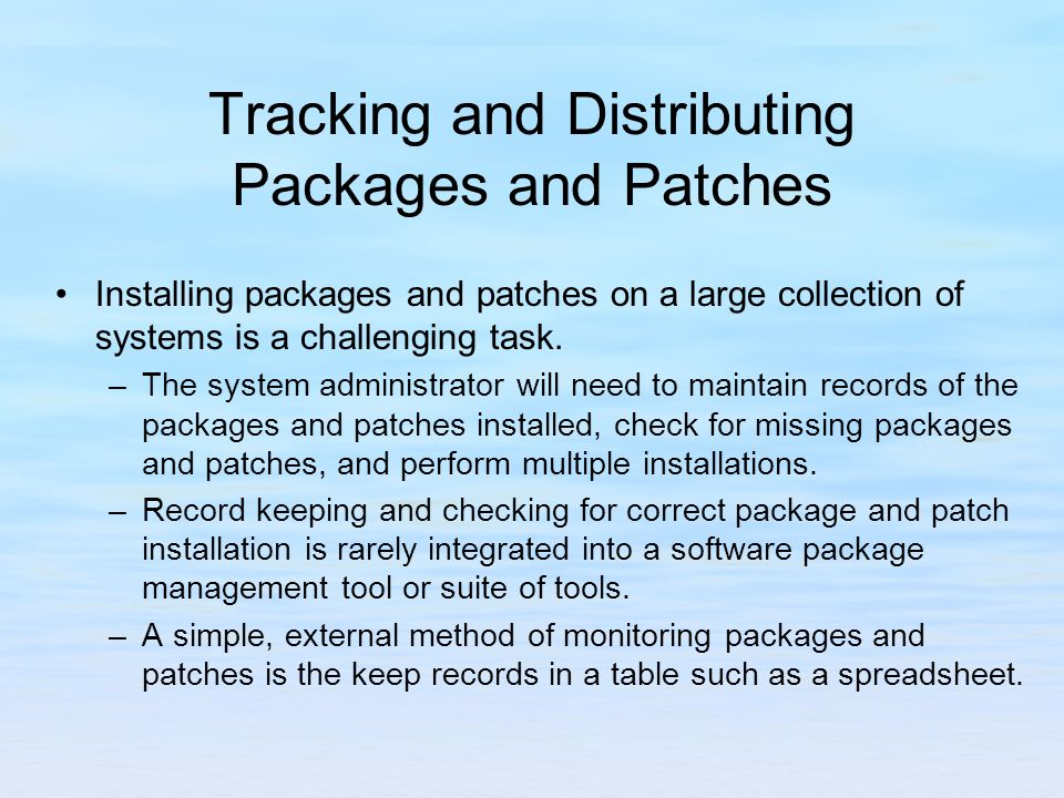 Tracking and Distributing Packages and Patches Installing packages and patches on a large collection of systems is a challenging task.