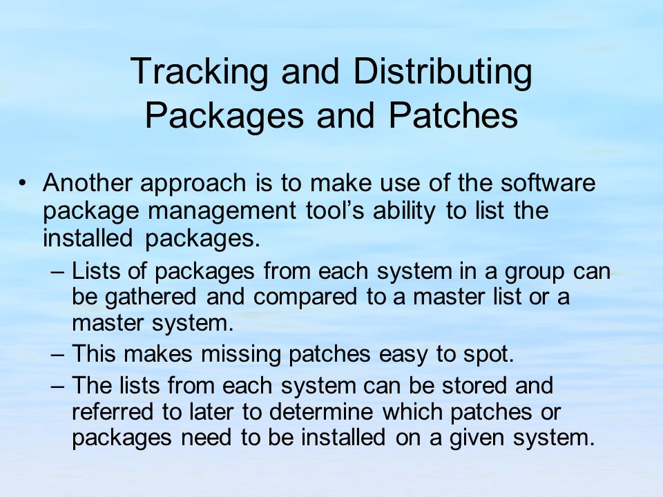 Tracking and Distributing Packages and Patches Another approach is to make use of the software package management tool's ability to list the installed packages.