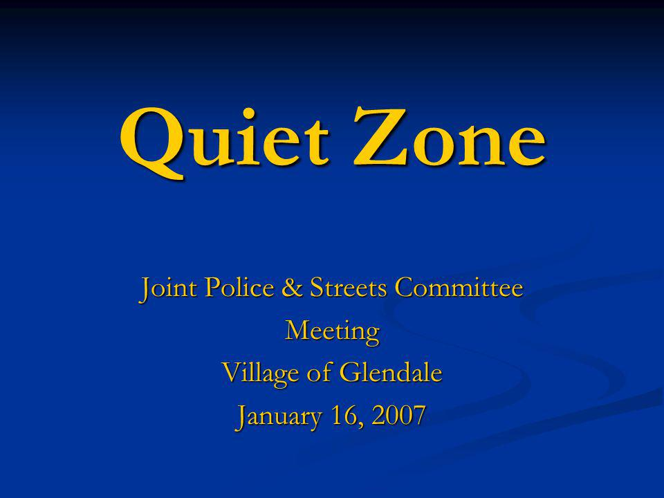 Quiet Zone Joint Police & Streets Committee Meeting Village of Glendale January 16, 2007