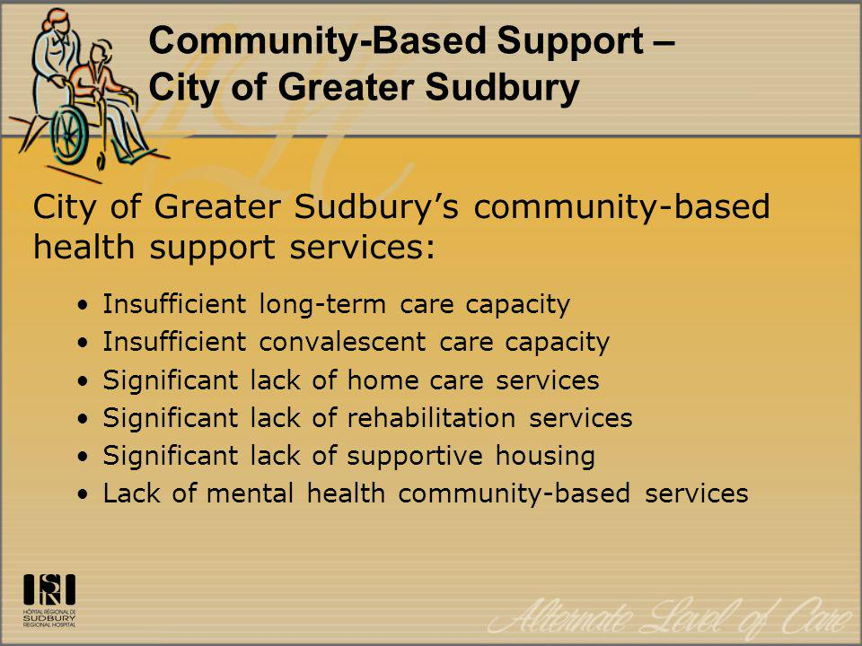 Community-Based Support – City of Greater Sudbury City of Greater Sudbury's community-based health support services: Insufficient long-term care capac