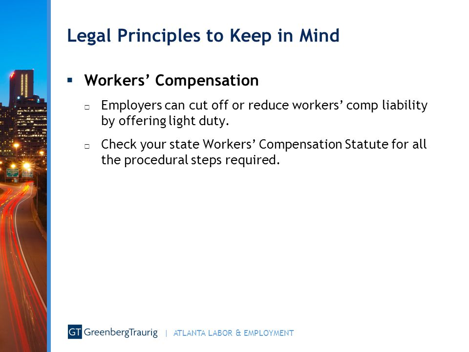 | ATLANTA LABOR & EMPLOYMENT Legal Principles to Keep in Mind  Workers' Compensation □ Employers can cut off or reduce workers' comp liability by off