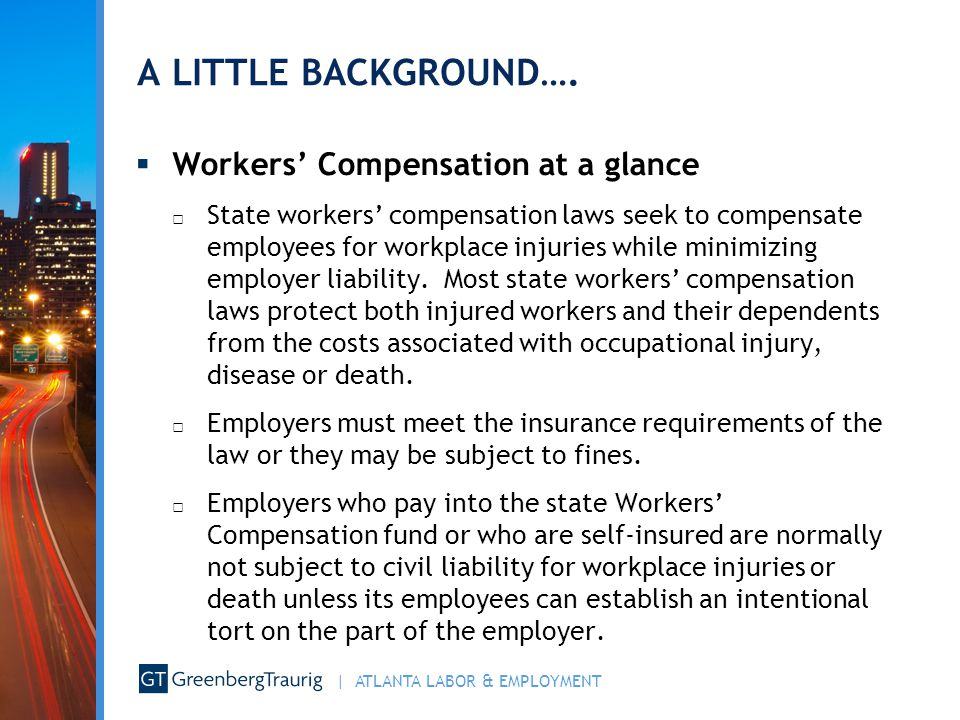 | ATLANTA LABOR & EMPLOYMENT Legal Principles to Keep in Mind  Workers' Compensation □ Employers can cut off or reduce workers' comp liability by offering light duty.