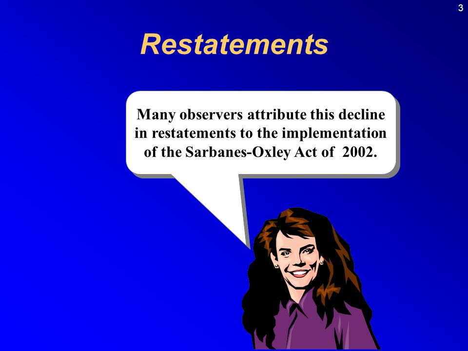 3 Restatements Many observers attribute this decline in restatements to the implementation of the Sarbanes-Oxley Act of 2002.
