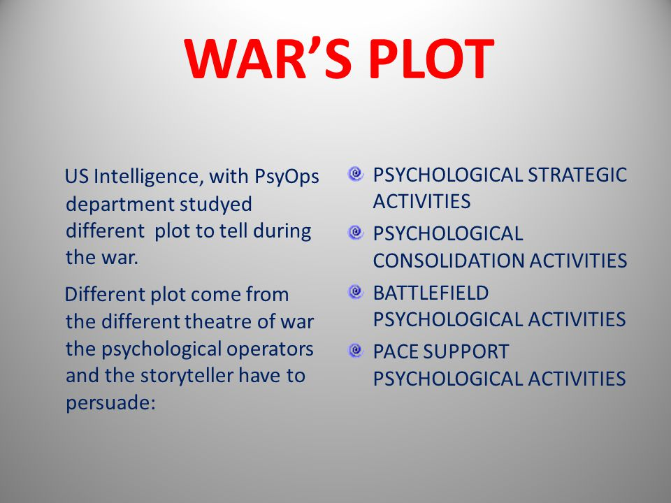 WAR'S PLOT US Intelligence, with PsyOps department studyed different plot to tell during the war.