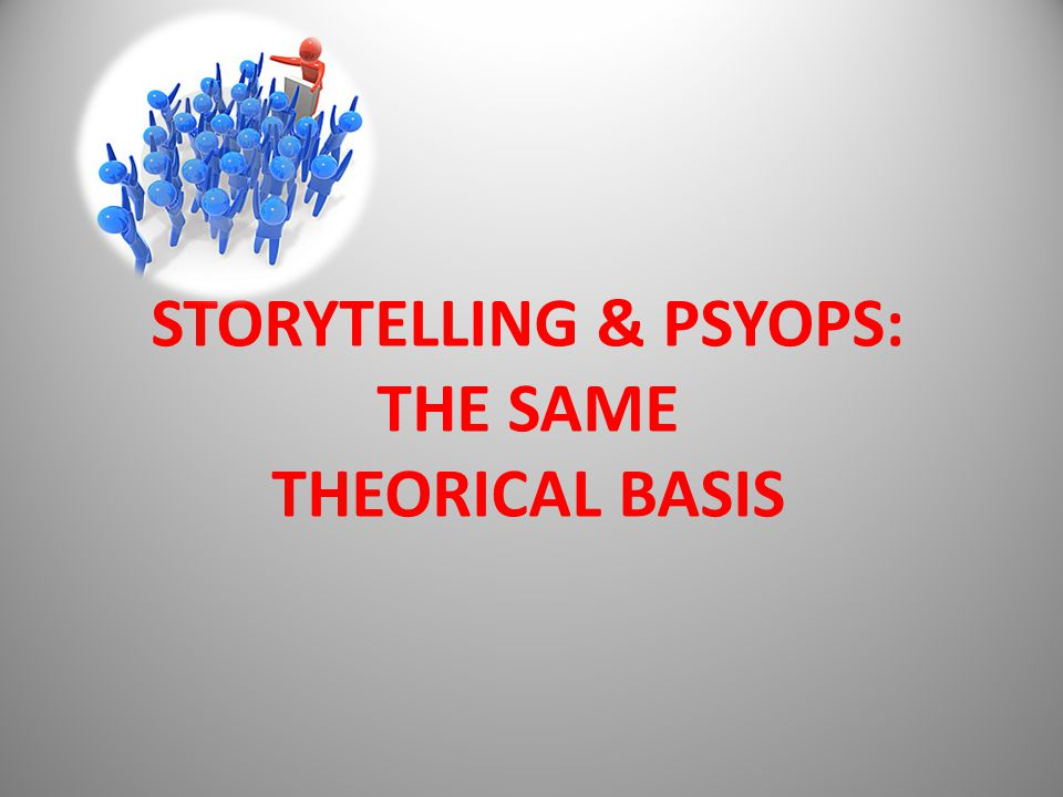 STORYTELLING & PSYOPS: THE SAME THEORICAL BASIS
