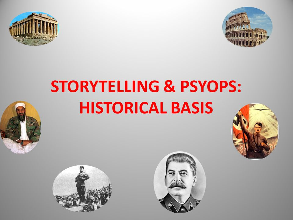 STORYTELLING & PSYOPS: HISTORICAL BASIS